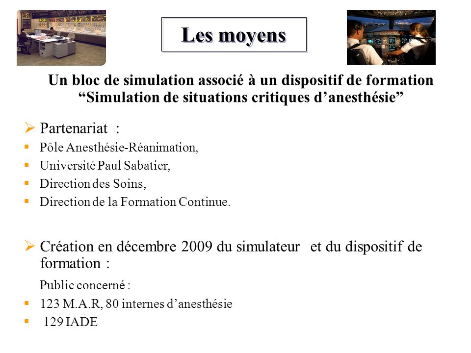 Les moyensUn bloc de simulation associé à un dispositif de formation Simulation de situations critiques d'anesthésie
