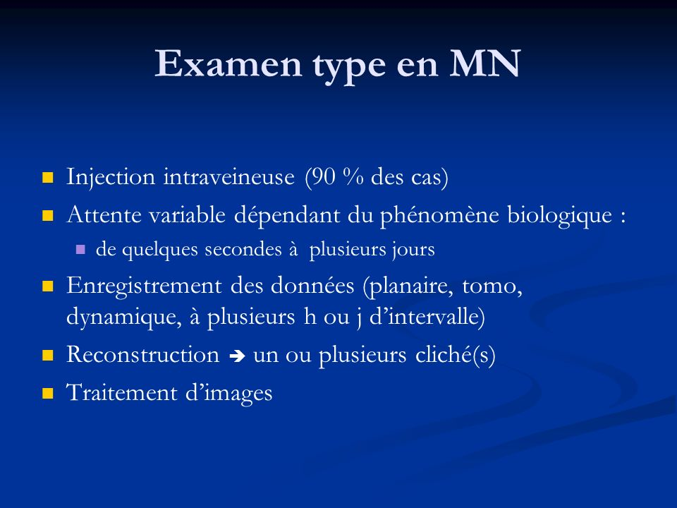 Examen type en MN Injection intraveineuse (90 % des cas)