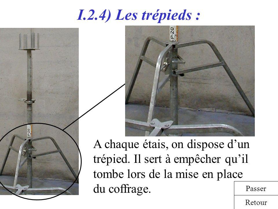 I.2.4) Les trépieds : A chaque étais, on dispose d'un trépied. Il sert à empêcher qu'il tombe lors de la mise en place du coffrage.