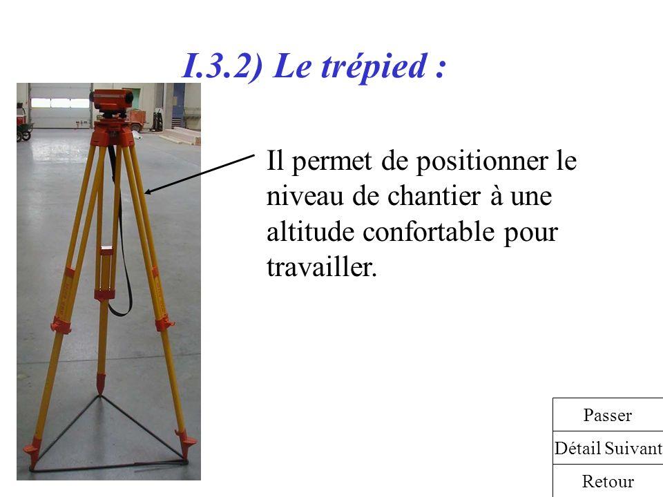 I.3.2) Le trépied : Il permet de positionner le niveau de chantier à une altitude confortable pour travailler.
