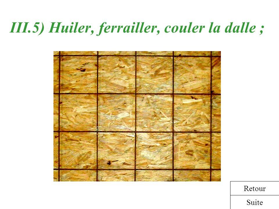 III.5) Huiler, ferrailler, couler la dalle ;