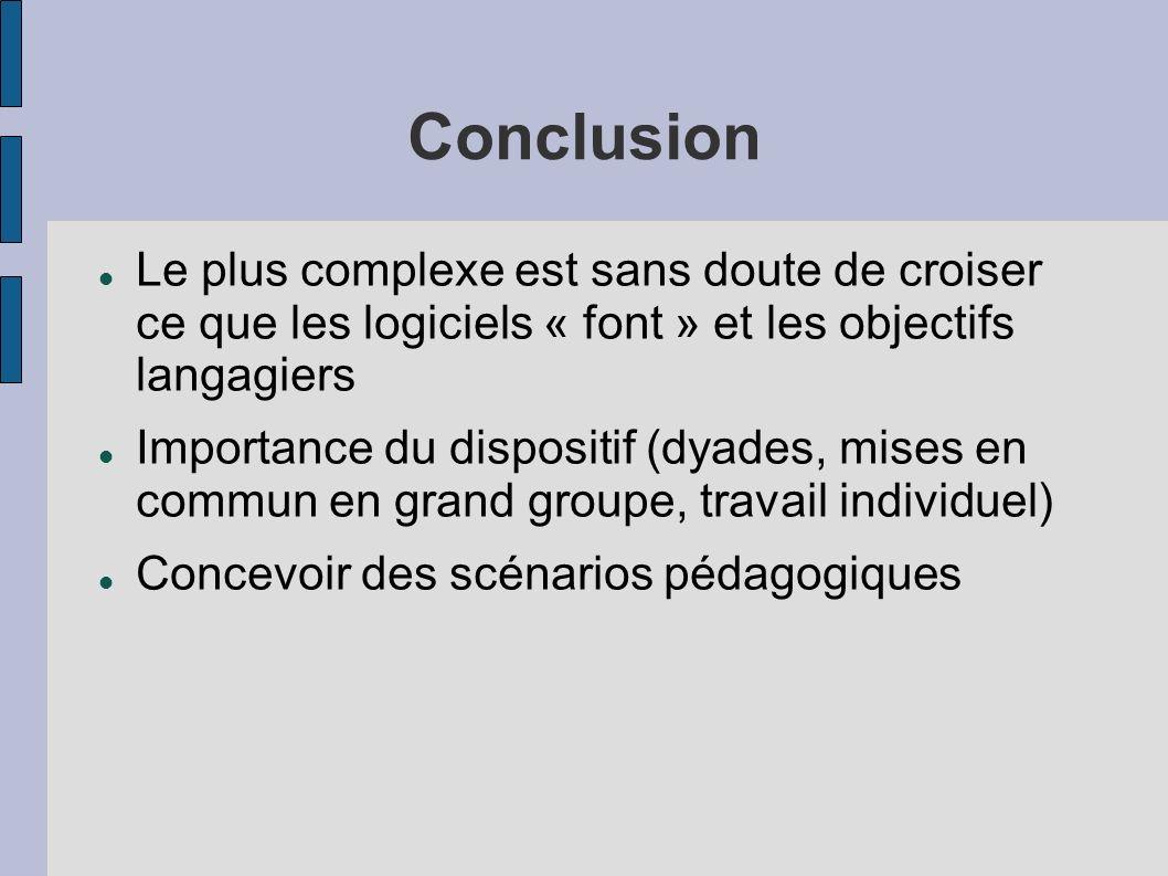 Conclusion Le plus complexe est sans doute de croiser ce que les logiciels « font » et les objectifs langagiers.