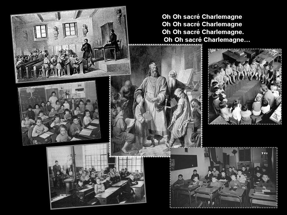 Oh Oh sacré Charlemagne Oh Oh sacré Charlemagne Oh Oh sacré Charlemagne.