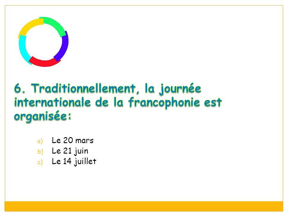 6. Traditionnellement, la journée internationale de la francophonie est organisée: