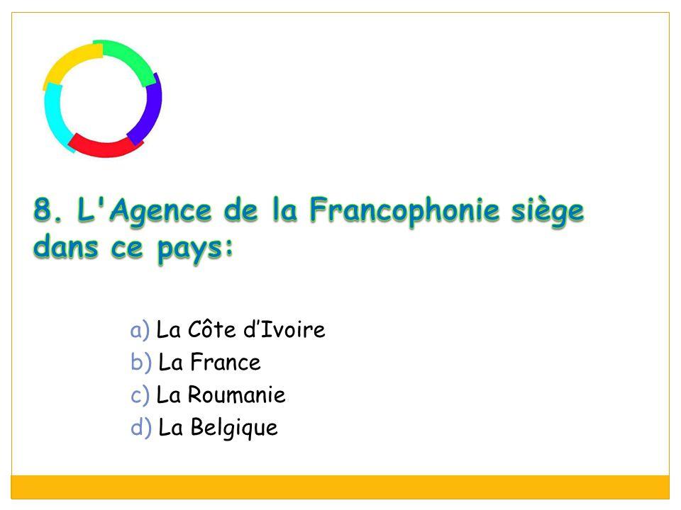 8. L Agence de la Francophonie siège dans ce pays: