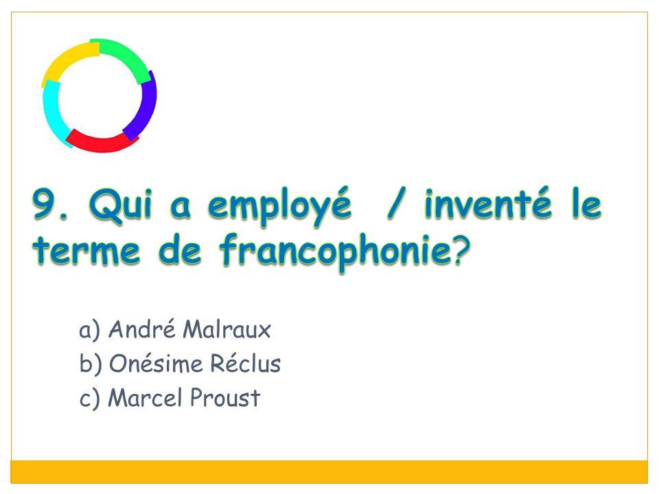 9. Qui a employé / inventé le terme de francophonie