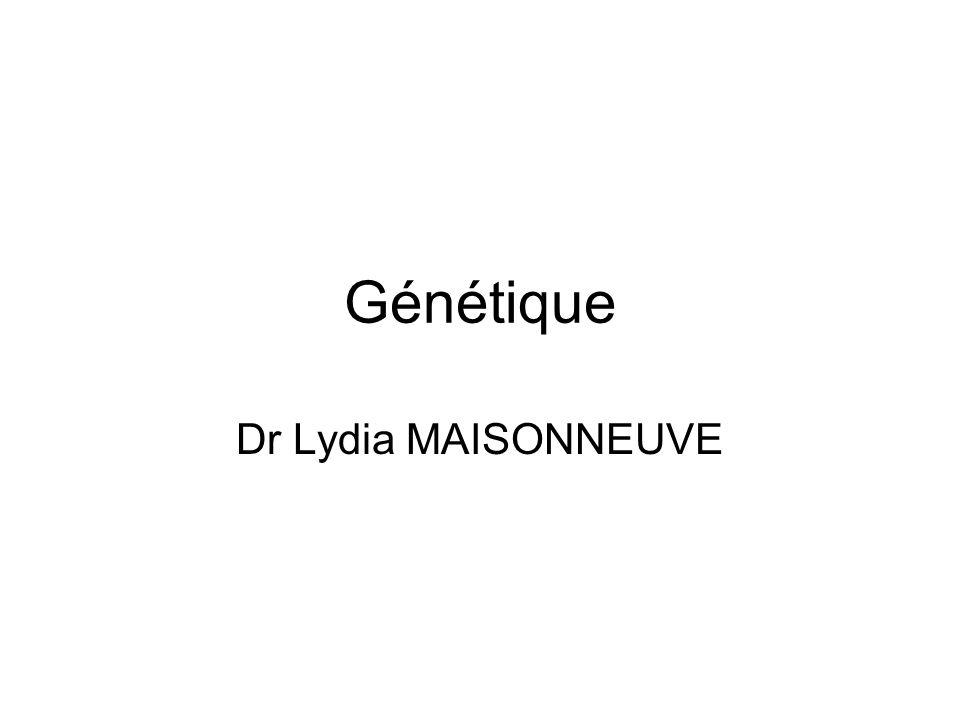 Génétique Dr Lydia MAISONNEUVE