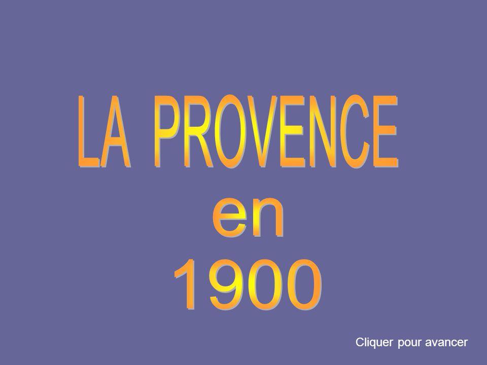 LA PROVENCE en 1900 Cliquer pour avancer