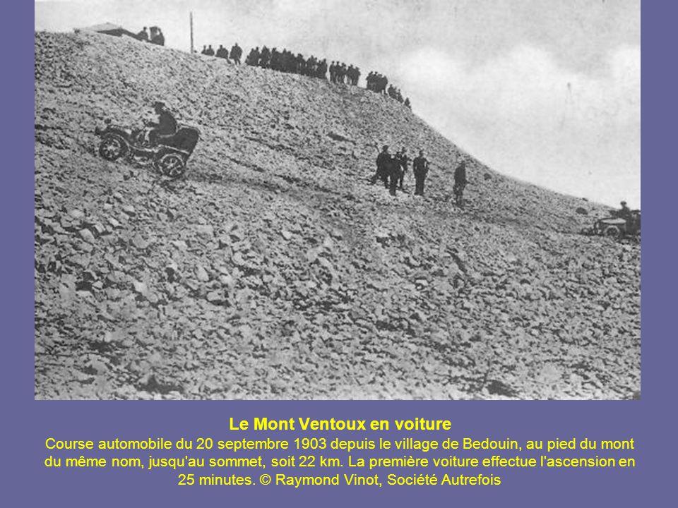 Le Mont Ventoux en voiture Course automobile du 20 septembre 1903 depuis le village de Bedouin, au pied du mont du même nom, jusqu au sommet, soit 22 km.