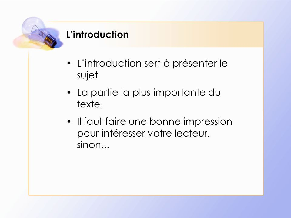 L'introduction L'introduction sert à présenter le sujet. La partie la plus importante du texte.