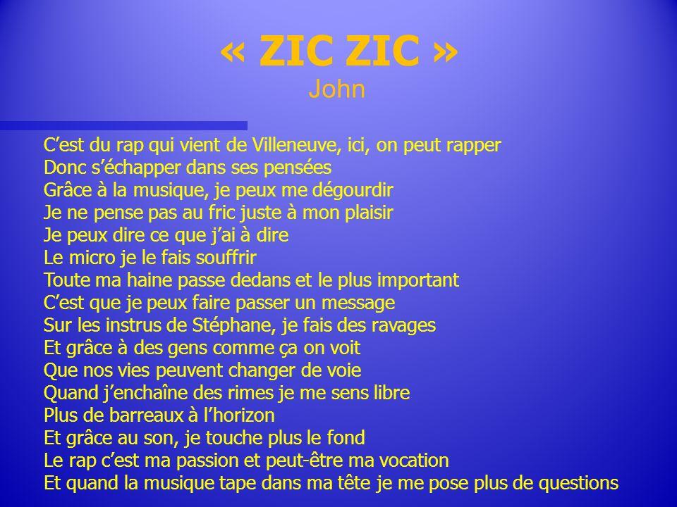 « ZIC ZIC » John. C'est du rap qui vient de Villeneuve, ici, on peut rapper. Donc s'échapper dans ses pensées.