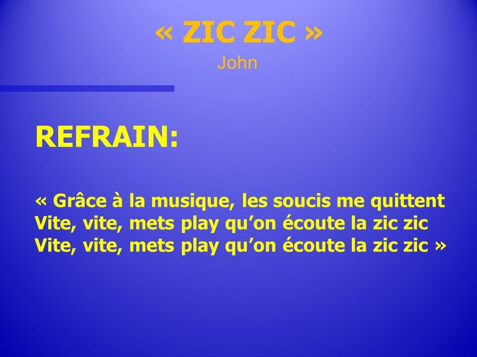 « ZIC ZIC » REFRAIN: John « Grâce à la musique, les soucis me quittent