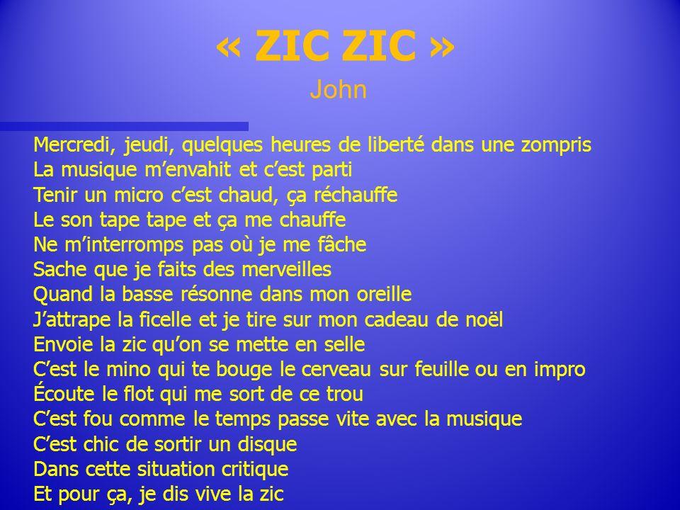 « ZIC ZIC » John. Mercredi, jeudi, quelques heures de liberté dans une zompris. La musique m'envahit et c'est parti.