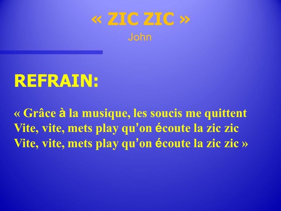 « ZIC ZIC » REFRAIN: « Grâce à la musique, les soucis me quittent