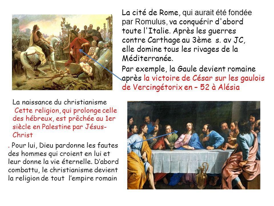 La cité de Rome, qui aurait été fondée par Romulus, va conquérir d abord toute l Italie. Après les guerres contre Carthage au 3ème s. av JC, elle domine tous les rivages de la Méditerranée.