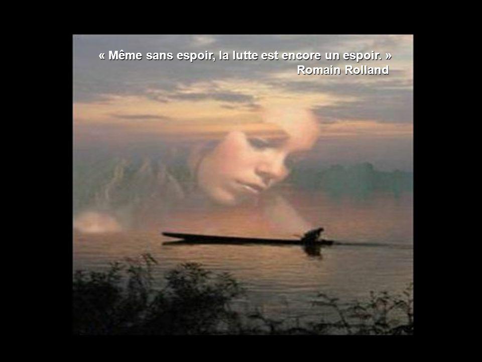 « Même sans espoir, la lutte est encore un espoir. » Romain Rolland