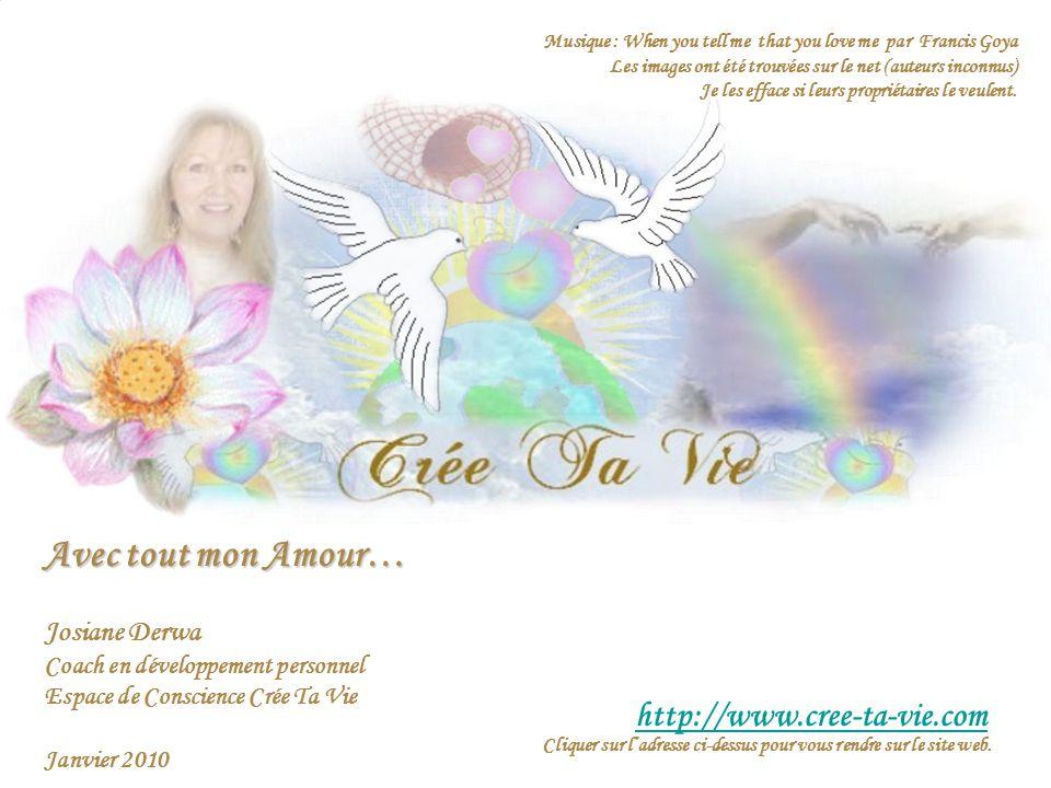 Avec tout mon Amour… http://www.cree-ta-vie.com Josiane Derwa