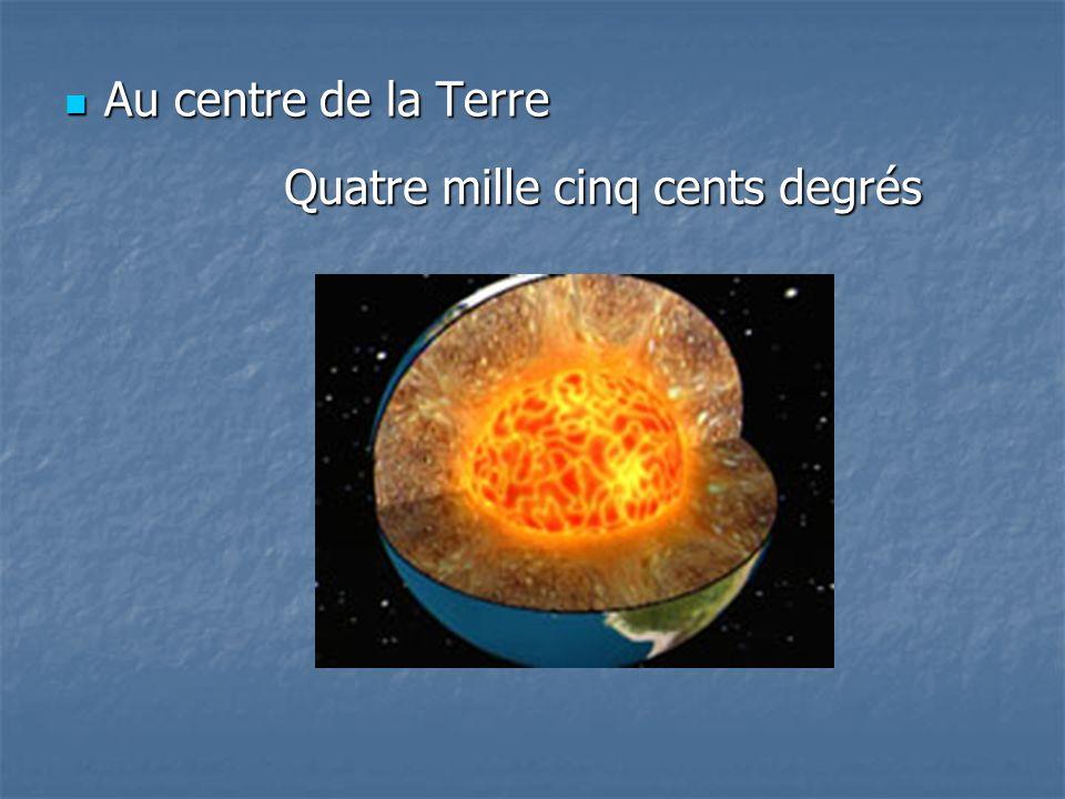 Au centre de la Terre Quatre mille cinq cents degrés