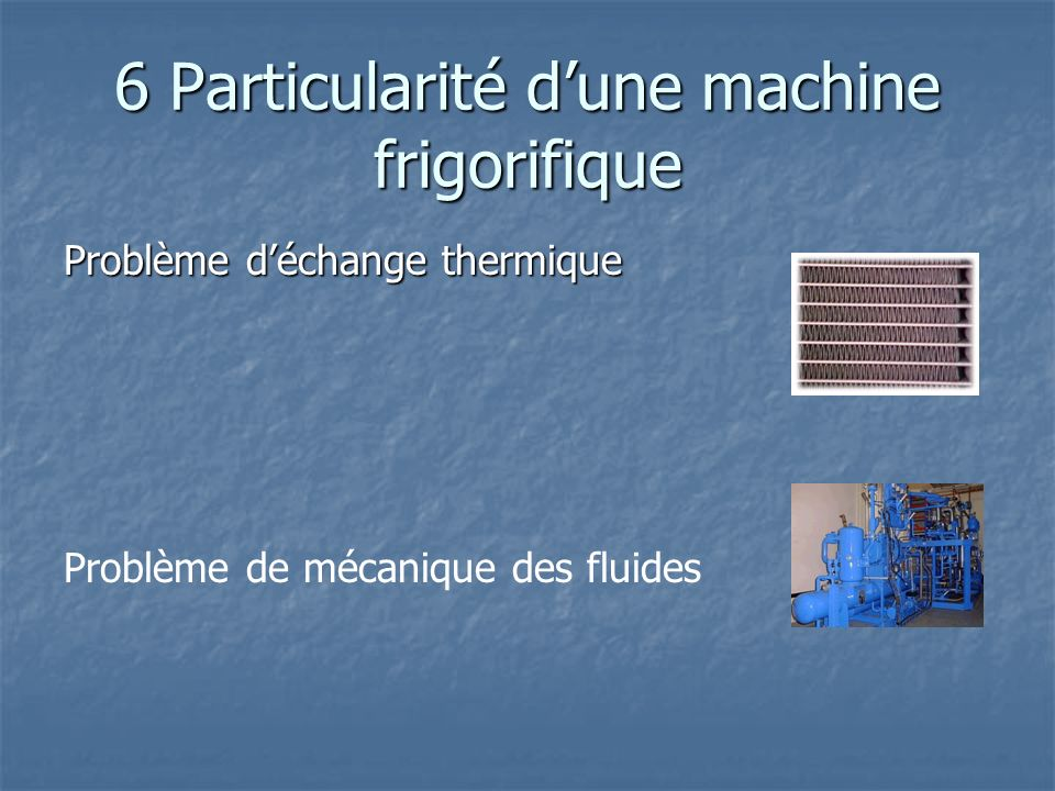 6 Particularité d'une machine frigorifique