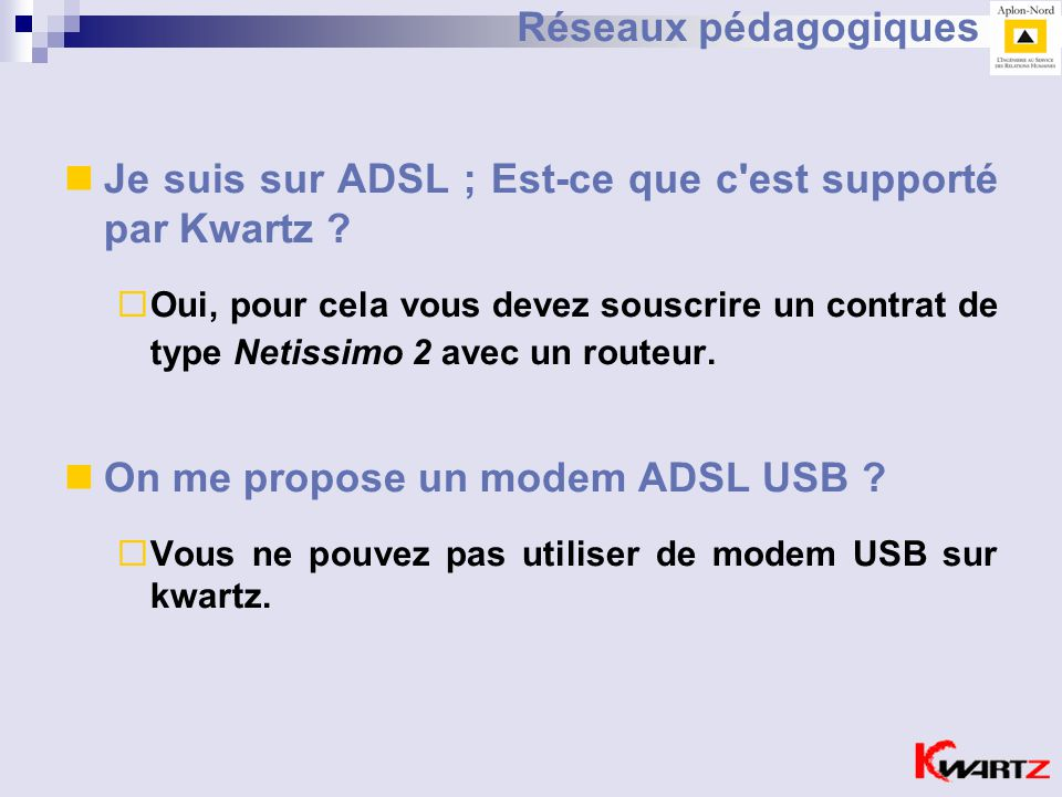 Je suis sur ADSL ; Est-ce que c est supporté par Kwartz