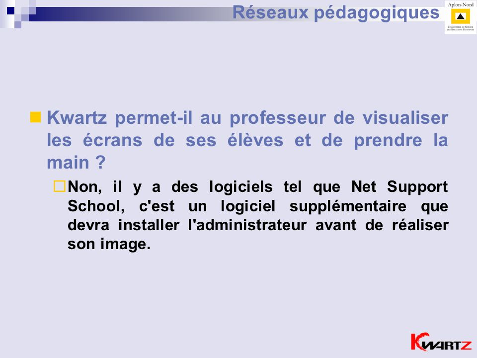 Réseaux pédagogiques Kwartz permet-il au professeur de visualiser les écrans de ses élèves et de prendre la main