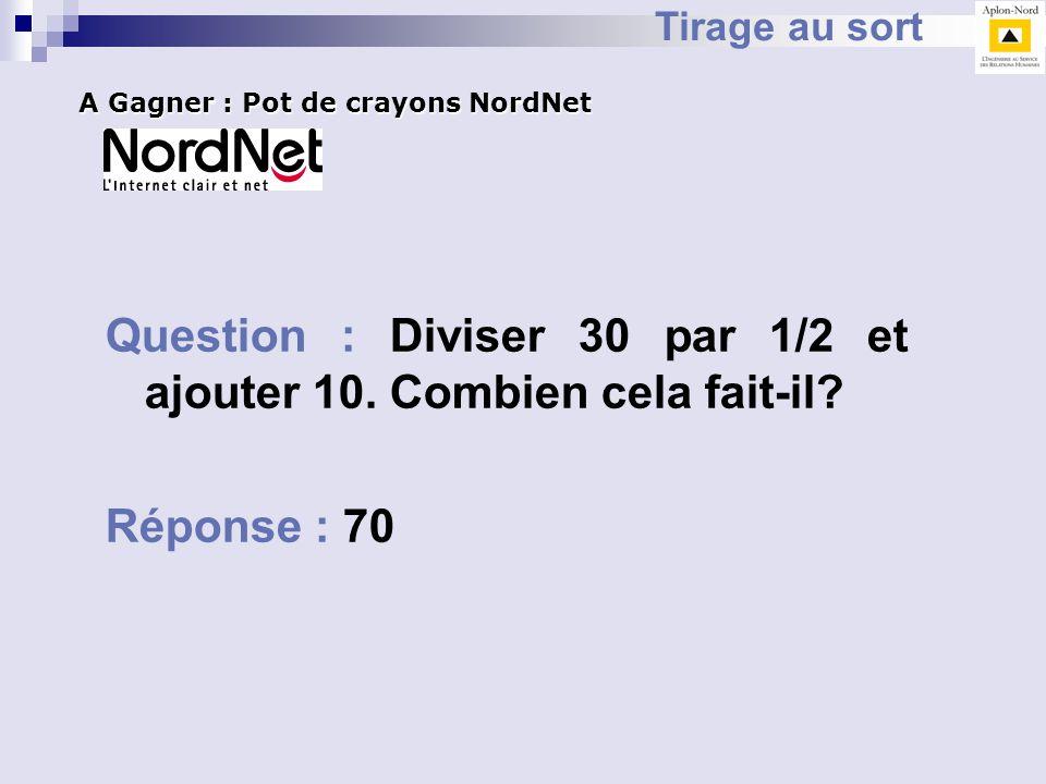 Question : Diviser 30 par 1/2 et ajouter 10. Combien cela fait-il
