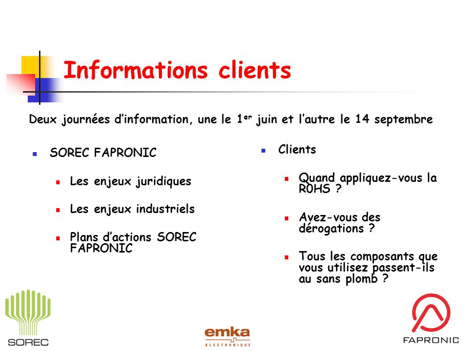 Informations clientsDeux journées d'information, une le 1er juin et l'autre le 14 septembre. Clients.
