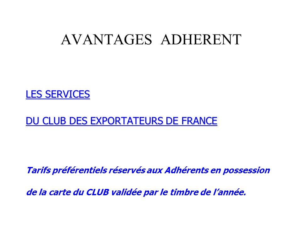AVANTAGES ADHERENT LES SERVICES DU CLUB DES EXPORTATEURS DE FRANCE