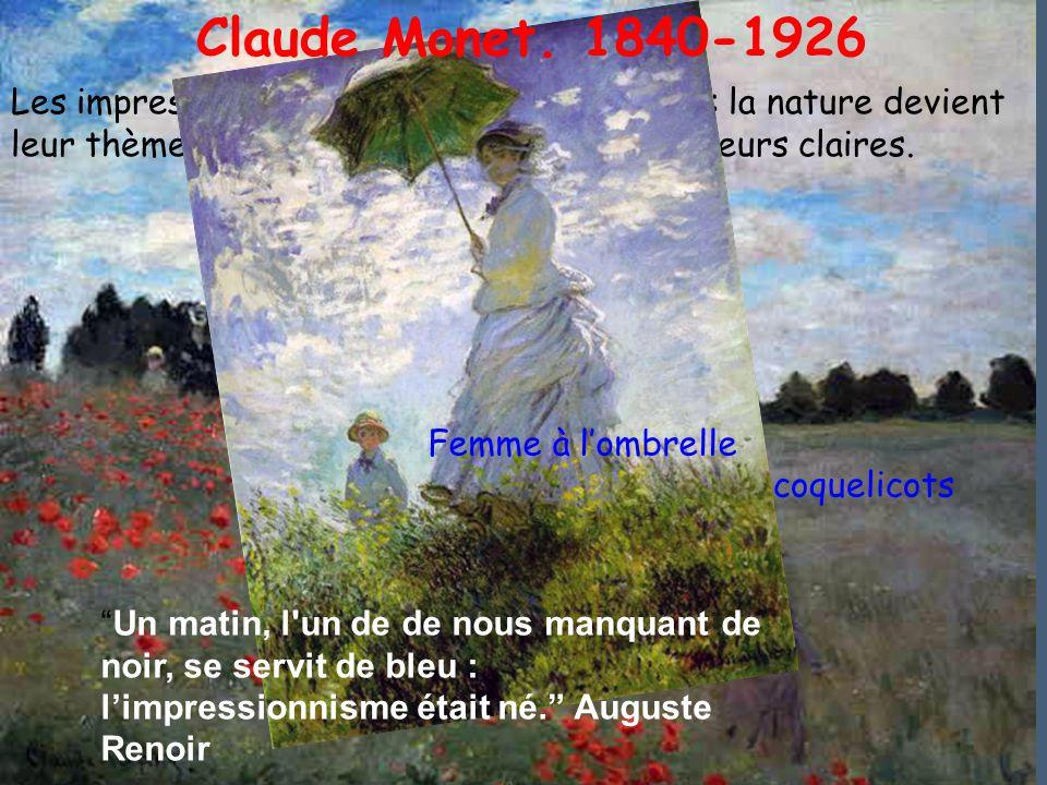 Claude Monet. 1840-1926 Les impressionnistes peignent en extérieur: la nature devient leur thème favori. Ils redécouvrent les couleurs claires.