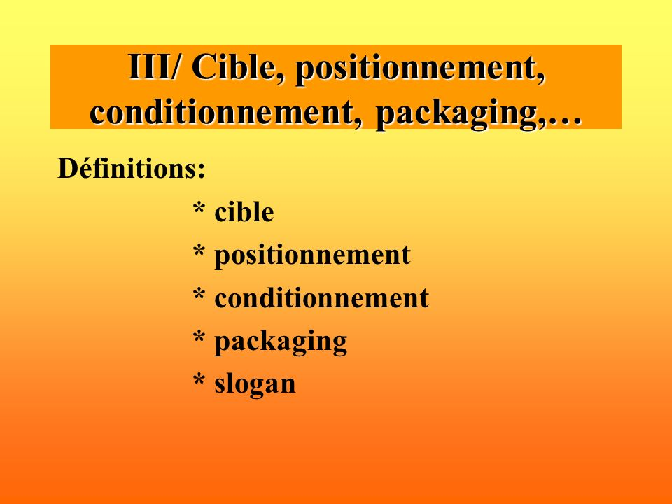III/ Cible, positionnement, conditionnement, packaging,…