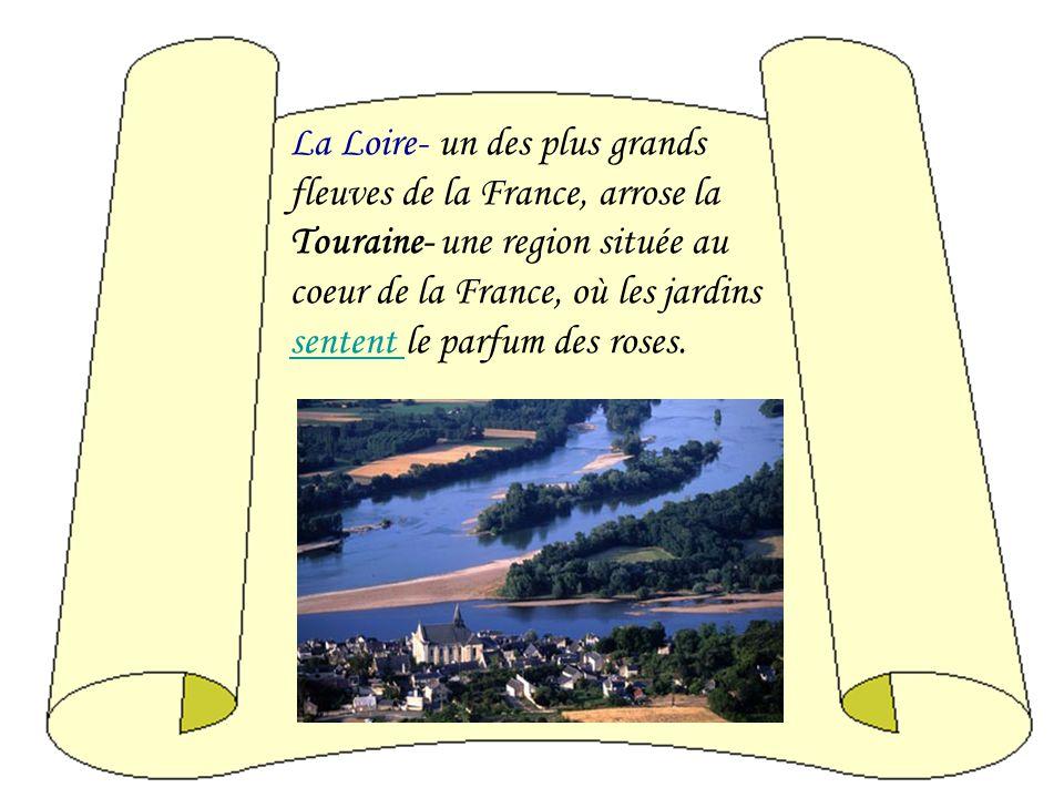La Loire- un des plus grands fleuves de la France, arrose la Touraine- une region située au coeur de la France, où les jardins sentent le parfum des roses.