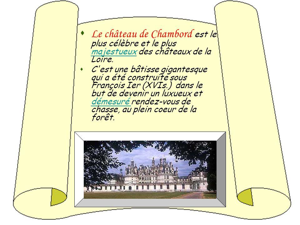 Le château de Chambord est le plus célèbre et le plus majestueux des châteaux de la Loire.