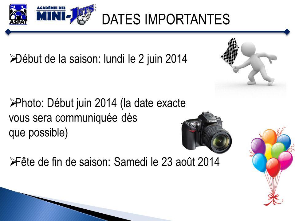 DATES IMPORTANTES Début de la saison: lundi le 2 juin 2014