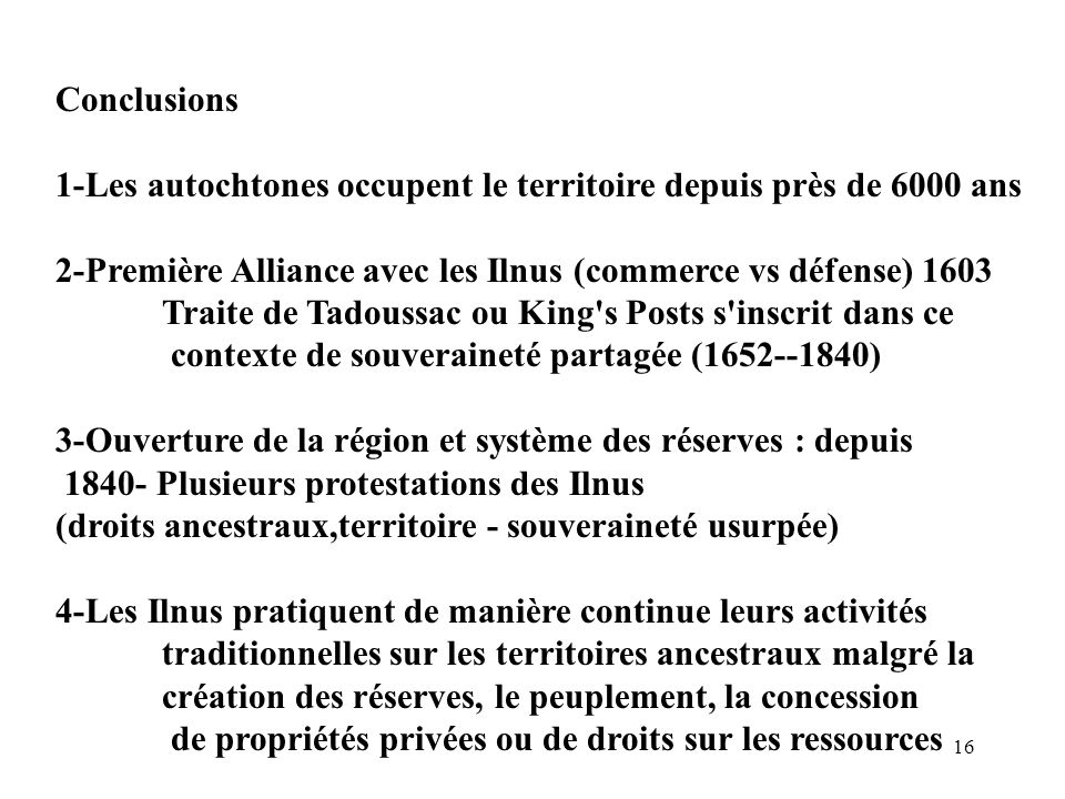 Conclusions 1-Les autochtones occupent le territoire depuis près de 6000 ans. 2-Première Alliance avec les Ilnus (commerce vs défense) 1603.
