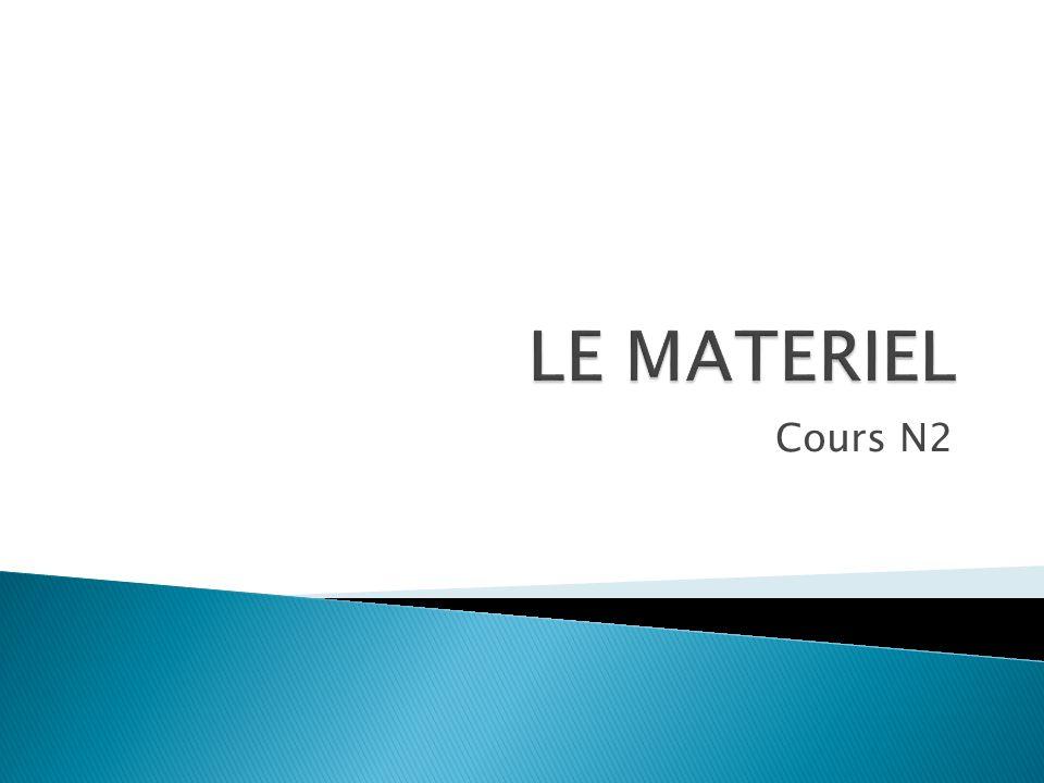 LE MATERIEL Cours N2