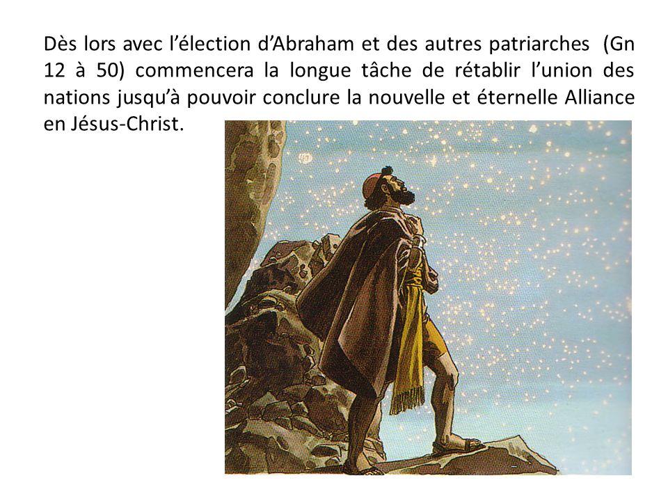 Dès lors avec l'élection d'Abraham et des autres patriarches (Gn 12 à 50) commencera la longue tâche de rétablir l'union des nations jusqu'à pouvoir conclure la nouvelle et éternelle Alliance en Jésus-Christ.