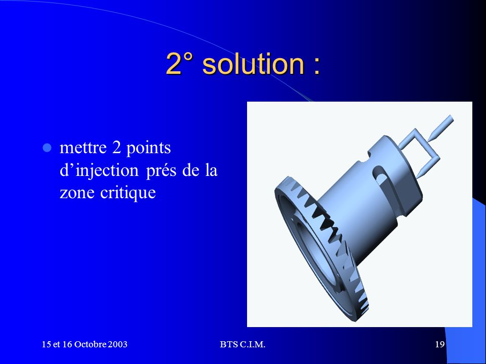 2° solution : mettre 2 points d'injection prés de la zone critique
