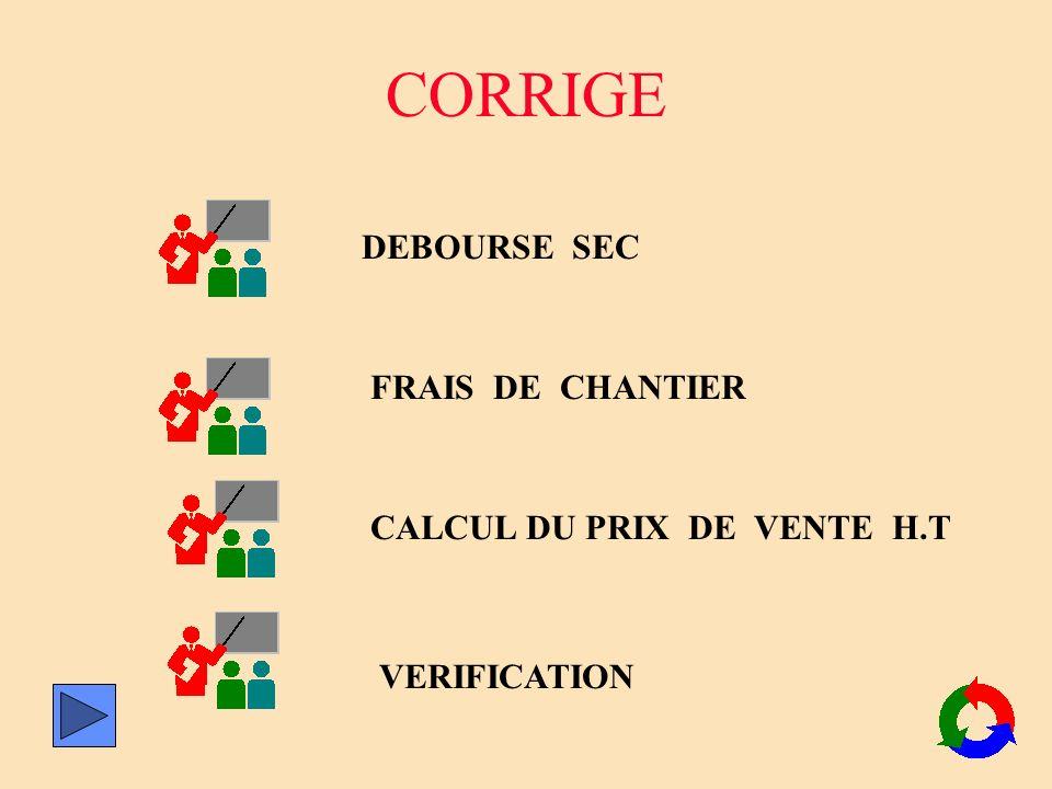CORRIGE DEBOURSE SEC FRAIS DE CHANTIER CALCUL DU PRIX DE VENTE H.T