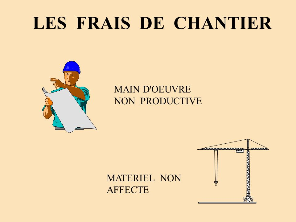 LES FRAIS DE CHANTIER MAIN D OEUVRE NON PRODUCTIVE