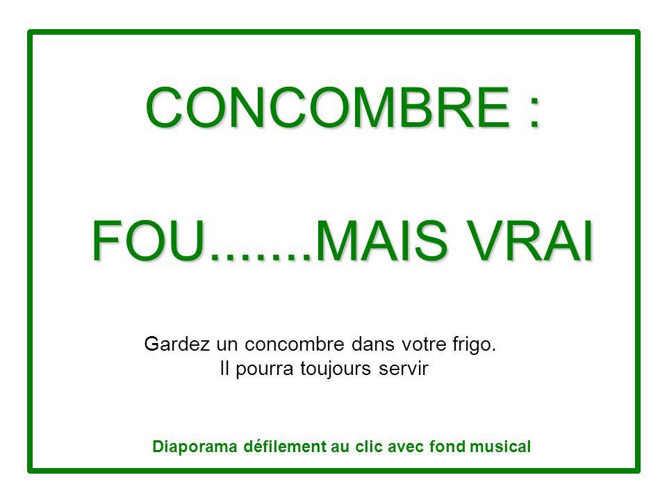CONCOMBRE : FOU.......MAIS VRAI Gardez un concombre dans votre frigo.