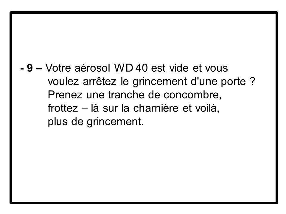 - 9 – Votre aérosol WD 40 est vide et vous