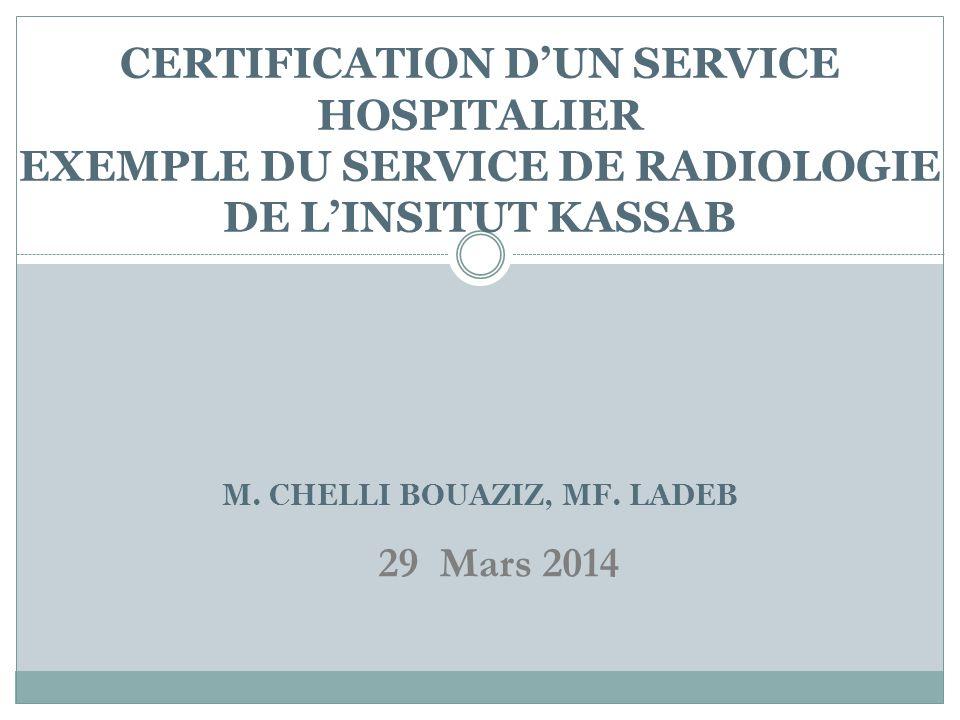 CERTIFICATION D'UN SERVICE HOSPITALIER EXEMPLE DU SERVICE DE RADIOLOGIE DE L'INSITUT KASSAB M. CHELLI BOUAZIZ, MF. LADEB