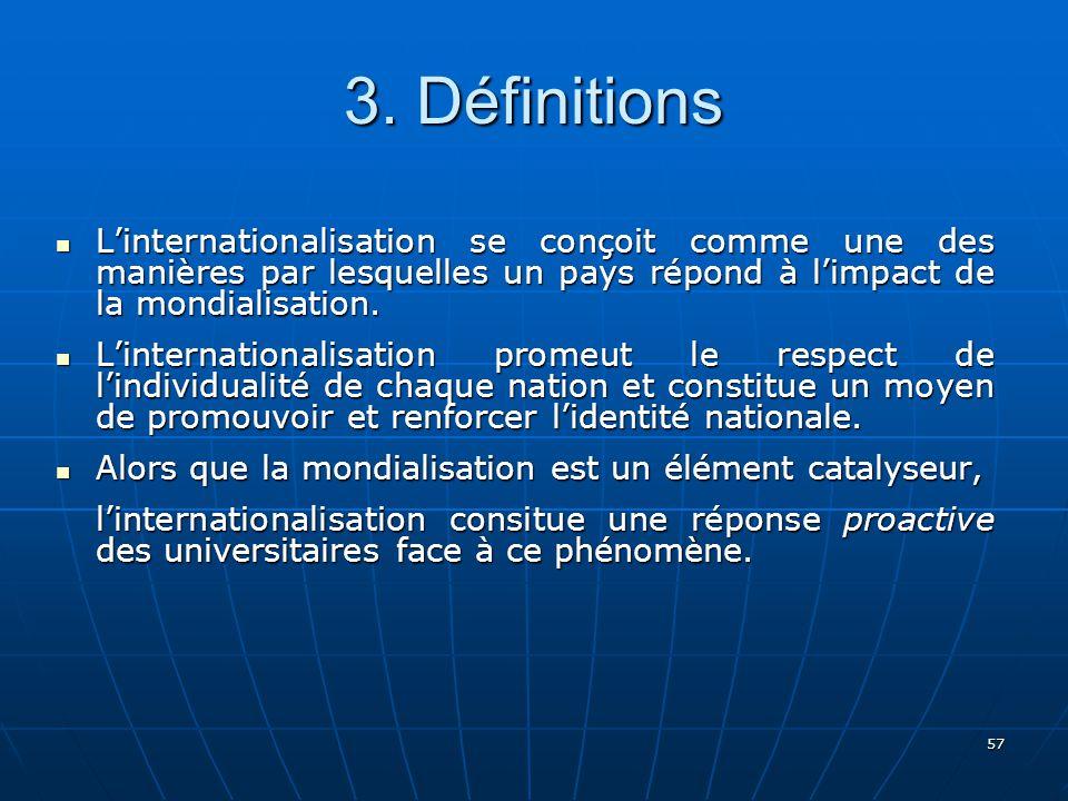 3. Définitions L'internationalisation se conçoit comme une des manières par lesquelles un pays répond à l'impact de la mondialisation.