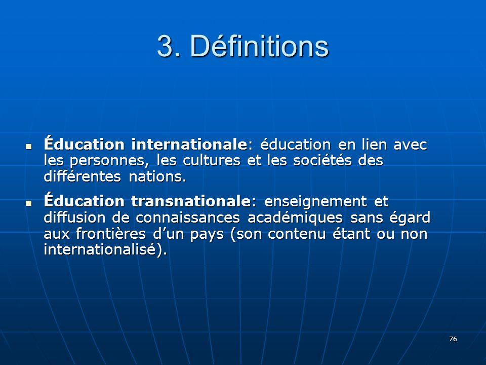 3. Définitions Éducation internationale: éducation en lien avec les personnes, les cultures et les sociétés des différentes nations.