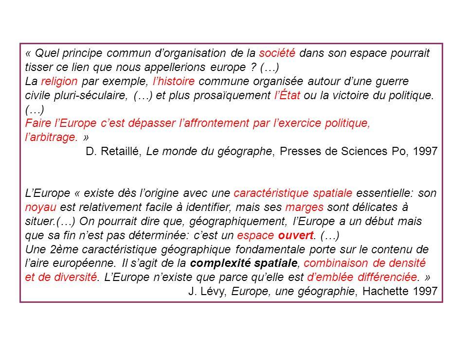 « Quel principe commun d'organisation de la société dans son espace pourrait tisser ce lien que nous appellerions europe (…) La religion par exemple, l'histoire commune organisée autour d'une guerre civile pluri-séculaire, (…) et plus prosaïquement l'État ou la victoire du politique. (…) Faire l'Europe c'est dépasser l'affrontement par l'exercice politique, l'arbitrage. »