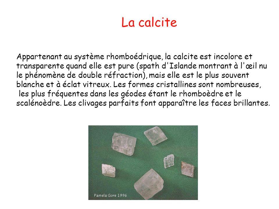 La calcite Appartenant au système rhomboédrique, la calcite est incolore et. transparente quand elle est pure (spath d Islande montrant à l œil nu.