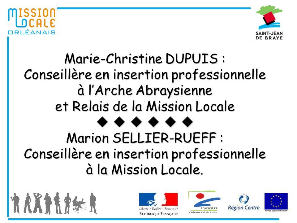 Marie-Christine DUPUIS : Conseillère en insertion professionnelle à l'Arche Abraysienne et Relais de la Mission Locale       Marion SELLIER-RUEFF : Conseillère en insertion professionnelle à la Mission Locale.