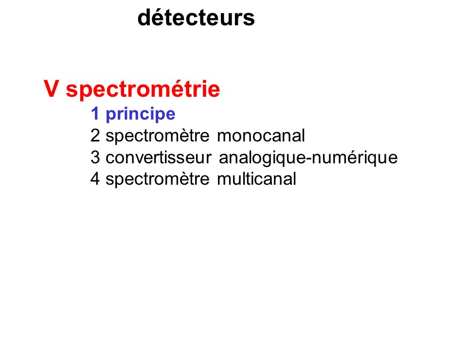 détecteurs V spectrométrie 1 principe 2 spectromètre monocanal