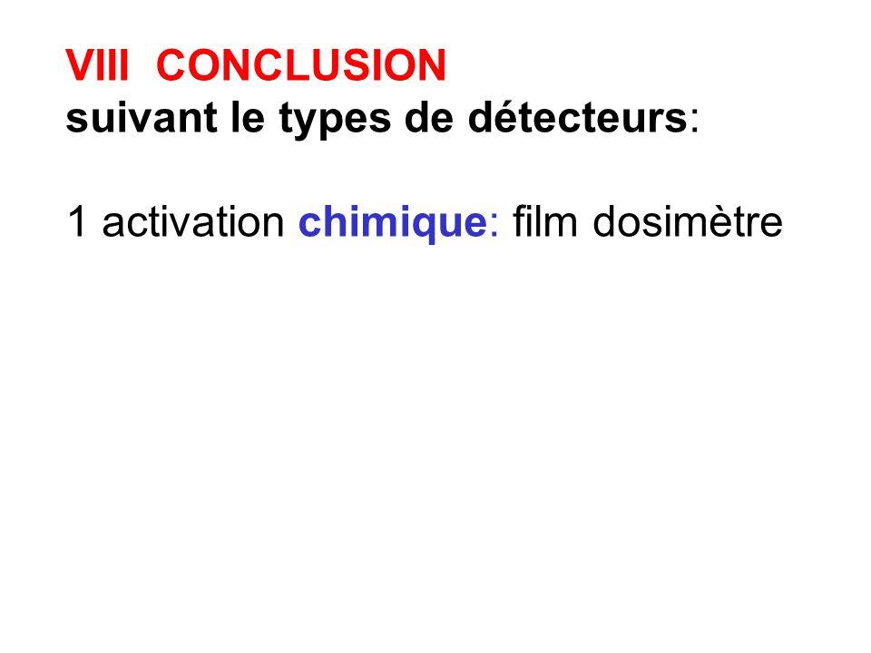 VIII CONCLUSION suivant le types de détecteurs: 1 activation chimique: film dosimètre