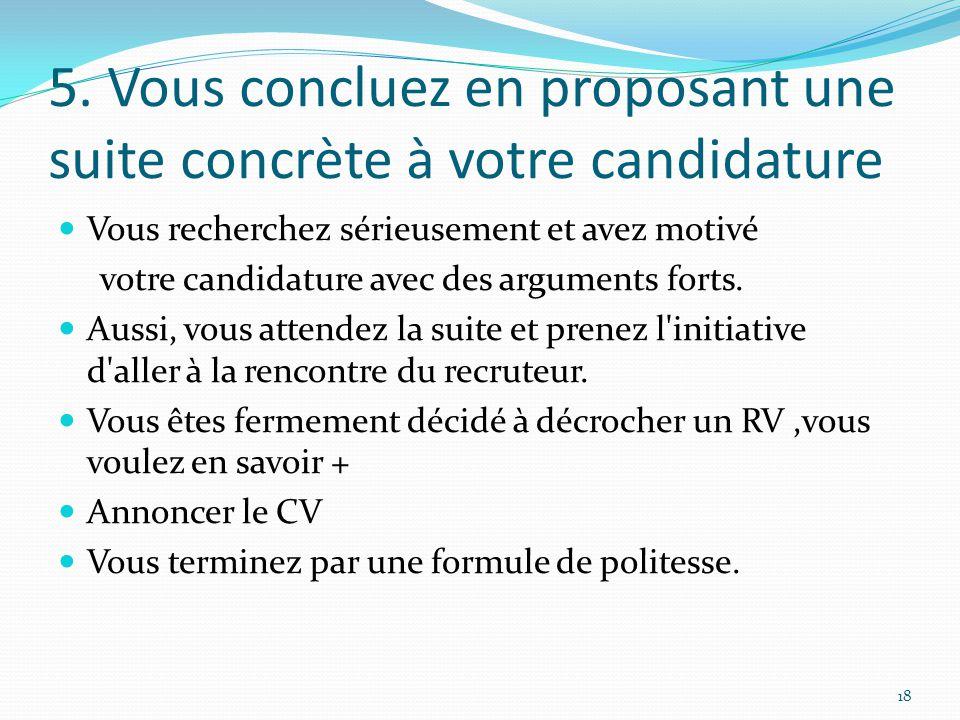 5. Vous concluez en proposant une suite concrète à votre candidature